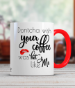 Ceramic mug with caption Dontcha wish your coffee was hot like me